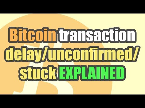 BITCOIN TRANSACTIONS DELAYED/UNCONFIRMED/STUCK EXPLAINED!