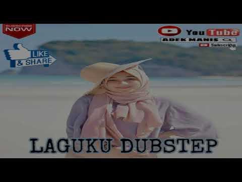 DJ ADEK MANIS TERBARU LAGUKU DUBSTEP AKIMILAKU 2018 REMIX ASLI