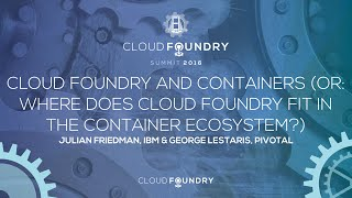Cloud Foundry and Containers (or: Where does Cloud Foundry Fit in the Container Ecosystem?)