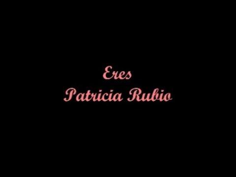 Eres (You Are) - Patricia Rubio (Letra - Lyrics)