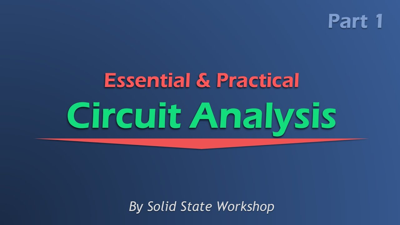 Essential Practical Circuit Analysis Part 1 Dc Circuits Youtube Electrical Series