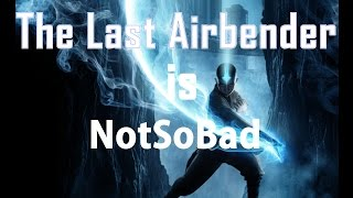The Last Airbender Is Not So Bad