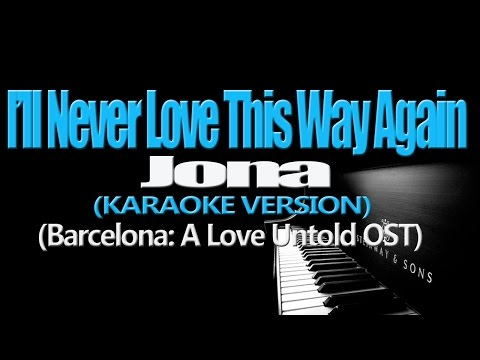 I'LL NEVER LOVE THIS WAY AGAIN - Jona (KARAOKE VERSION) (Barcelona: A Love Untold OST)