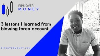 3 lessons I learned from blowing forex account