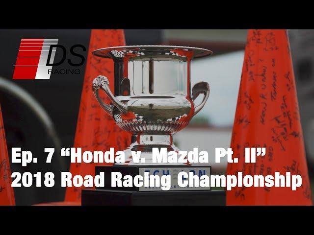 Honda vs. Mazda Pt. II - 2018 Road Racing Championship - Ep. 7