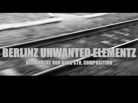 Berlinz Unwanted Elementz - Der Brücke Vor Berg Str Composition