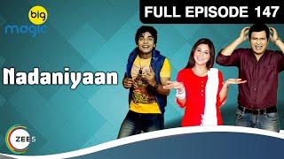 Nadaniyaan Ep 147 : 01st April Full Episode