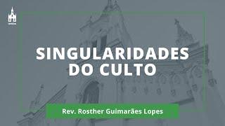 Singularidades Do Culto - Rev. Rosther Guimarães Lopes - Culto Noturno - 18/10/2020