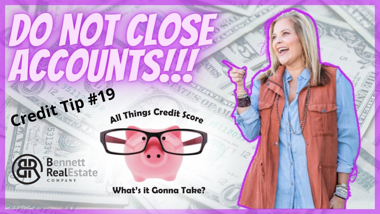 Credit Tip #19 Do Not Close Accounts