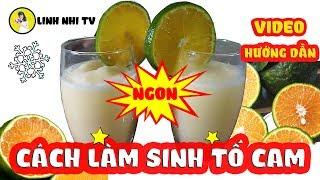 HƯỚNG DẪN CÁCH LÀM SINH TỐ CAM THƠM NGON - LINH NHI TV