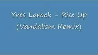 Yves Larock - Rise Up (Vandalism Remix)