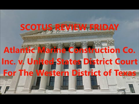 SCOTUS Review Friday | Atlantic Marine Construction Co. Inc. v. United States District Court