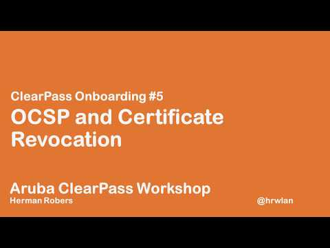 Aruba ClearPass Workshop - Onboard #5 - OCSP and certificate revocation