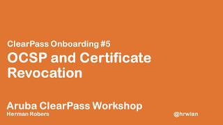 Aruba ClearPass Workshop - Onboard #5 - OCSP and certificate revocation
