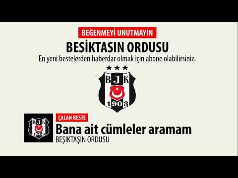 Beşiktaşın Ordusu  - Bana Ait Cümleler Aramam öpülmüş Dudaklarında - Beşiktaş Besteleri