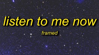 framed - Listen To Me Now (Lyrics) | listen to me now tiktok remix