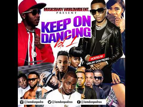 LATEST NAIJA AFROBEAT KEEP ON DANCE AUDIO MIX VOL.1 DEEJAY DONPEDRO FT YEMI ALADE,FLAVOUR CDQ,
