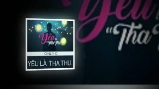 """YÊU LÀ """"THA THU"""" - ONLY C (1 HOUR) EM CHƯA 18 OST"""