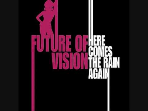 Песня Future Of Vision - Here Comes The Rain Again (Radio Edit)  (Архив