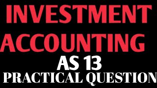 Investment Accounting Practical Question | As 13 | Investment Accounting | By Rahul Mohile