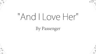 And I Love Her - Passenger (Lyrics)