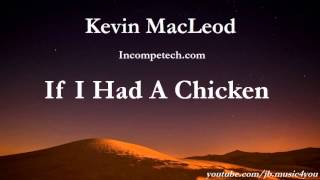 If I Had A Chicken - Kevin MacLeod - 2 HOURS | Download Link(If I Had A Chicken - Kevin MacLeod - Genre: Cinematic - Mood: Happy, Bouncy, Humorous - Royalty Free Music from YouTube Audio Library - Direct Download ..., 2015-10-26T22:31:35.000Z)