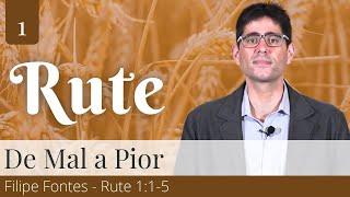 1. De Mal a Pior (Rute 1:1-5) - Filipe Fontes