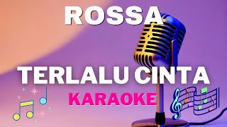 ROSSA - Terlalu Cinta ( karaoke ) - Tanpa vocal