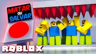 PRESS the BUTTON TO KILL or SAVE THE NOOBS in ROBLOX