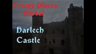 Creepy Places Global: Harlech Castle