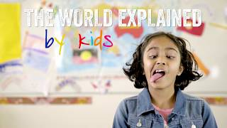 The World Explained, By Kids