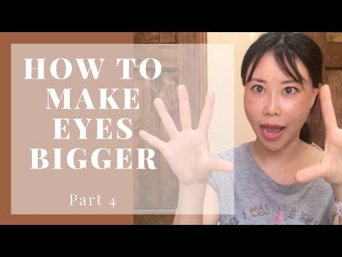 How to Make Your Eyes Bigger without Makeup or Plastic Surgery | Part 4