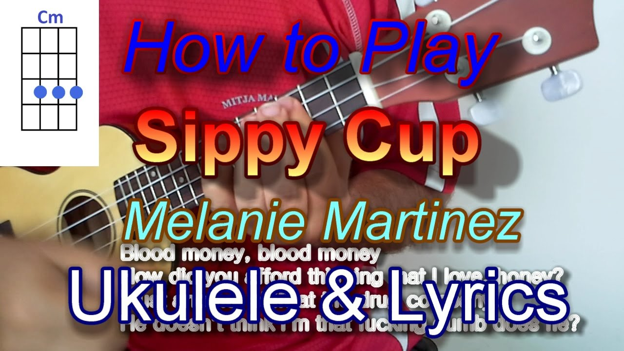 How To Play Sippy Cup By Melanie Martinez Ukulele Guitar Chords
