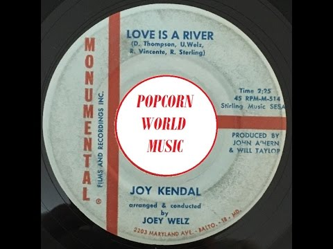 JOY KENDAL /   Love Is River /  MONUMENTAL / ULTRA RARE  POPCORN BEAT