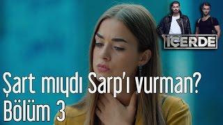 İçerde 3. Bölüm - Şart mıydı Sarp'ı Vurman?