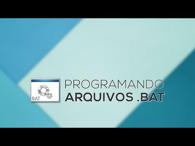 Programando arquivos .BAT