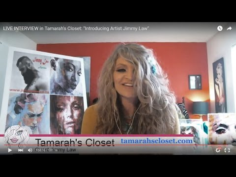 "LIVE INTERVIEW in Tamarah's Closet: ""Introducing Artist Jimmy Law"""