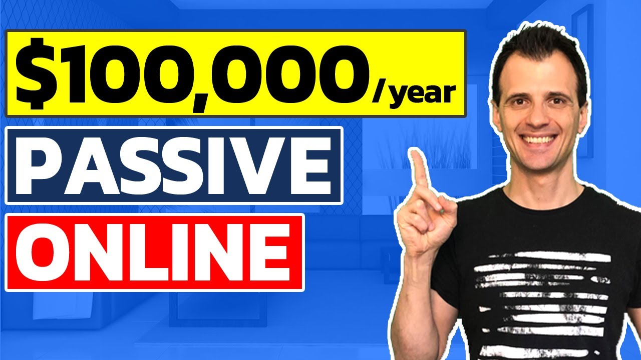 How To Make PASSIVE INCOME Online: $100,000/Year Passively