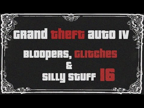 GTA IV - Bloopers, Glitches & Silly Stuff 16 [Classic Video]