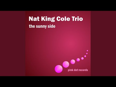 the nat king cole trio on the sunny side of the street digitally remastered original