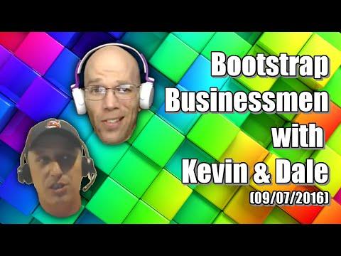 Bootstrap Businessmen with Kevin & Dale  September 7, 2016
