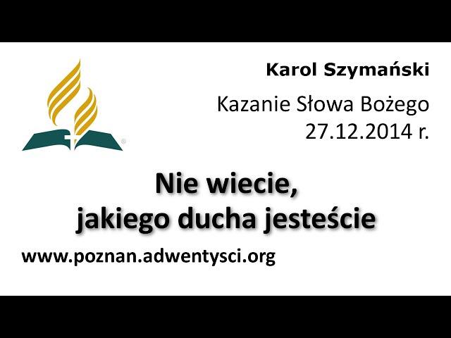Nie wiecie, jakiego ducha jesteście - Karol Szymański - 2014 12 27