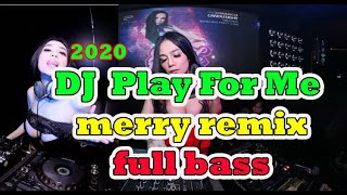 Download DJ play For Me -2020 - Full Bass