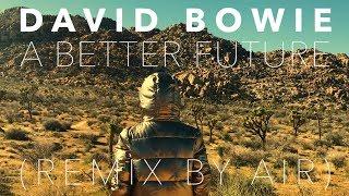 "DAVID BOWIE - ""A BETTER FUTURE"" (REMIX BY AIR)"