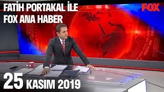 25 Kasım 2019 Fatih Portakal ile FOX Ana Haber