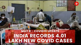 Covid19 Update May 8: India records 4.01 lakh new Coronavirus cases in the last 24 hrs