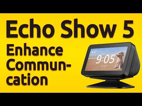 Amazon Echo Show 5: Enhance Communication