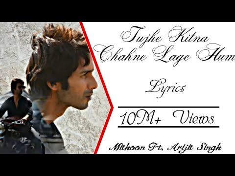 arijit-singh---tujhe-kitna-chahne-lage-hum-full-song-lyrics-▪-mithoon-▪-kabir-singh-▪-shahid-&-kiara