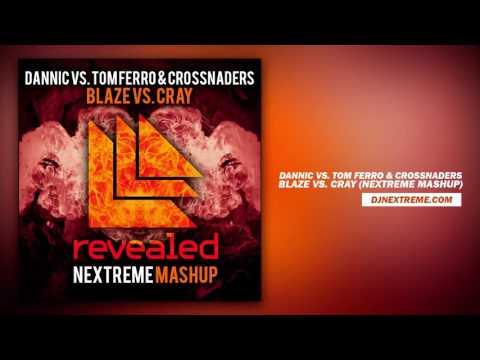 Dannic Vs. Tom Ferro & Crossnaders - Blaze Vs. CRAY (Nextreme Mashup)