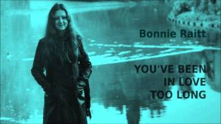 Watch Bonnie Raitt Youve Been In Love Too Long video